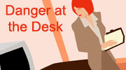 Danger at the Desk