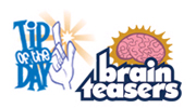 Brain Teasers and Tip of the Day